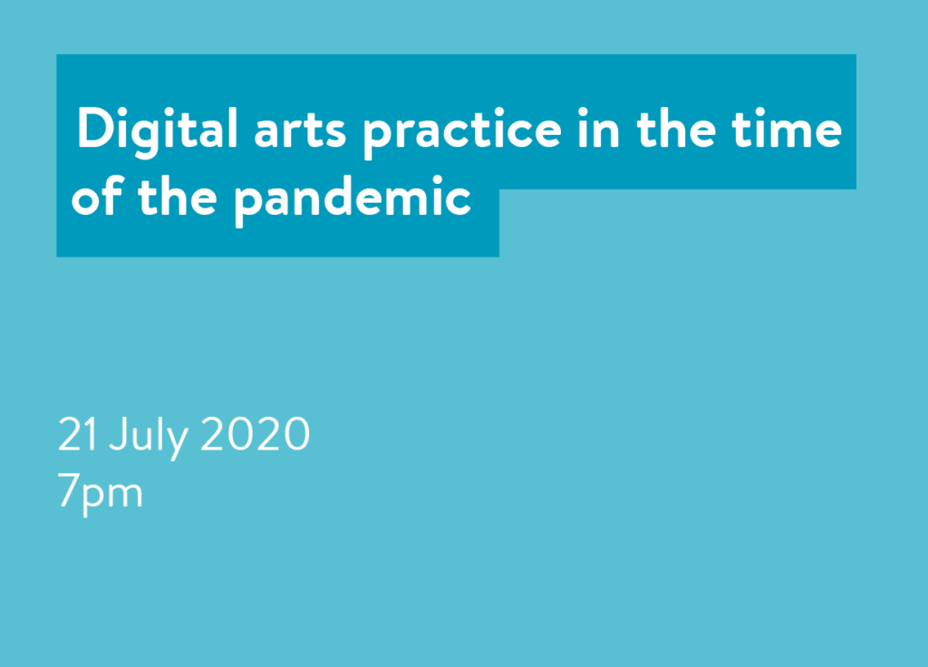Digital arts practice in the time of the pandemic